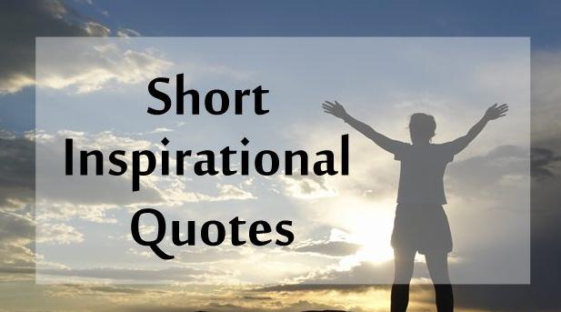 Short Inspirational Quotes We Love (Short Inspirational Sayings)