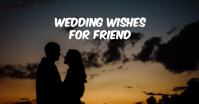 Wedding Wishes Quotes For Friend (Wedding Wishes For Best Friend)